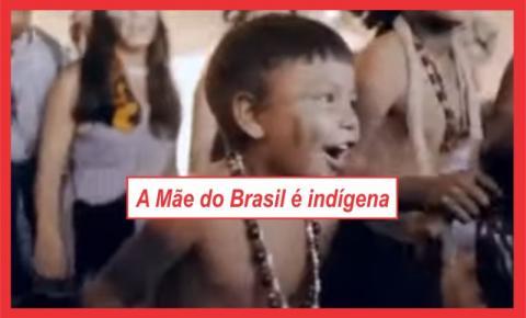 A MÃE DO BRASIL É INDÍGENA.