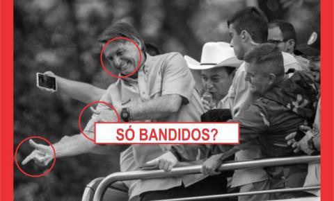 """""""NÃO HÁ MOCINHO NO GOVERNO BOLSONARO, SÓ BANDIDOS"""""""